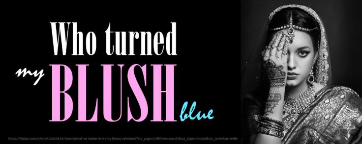 Who turned my blush blue